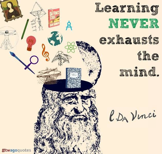 Learning never exhausts the mind!