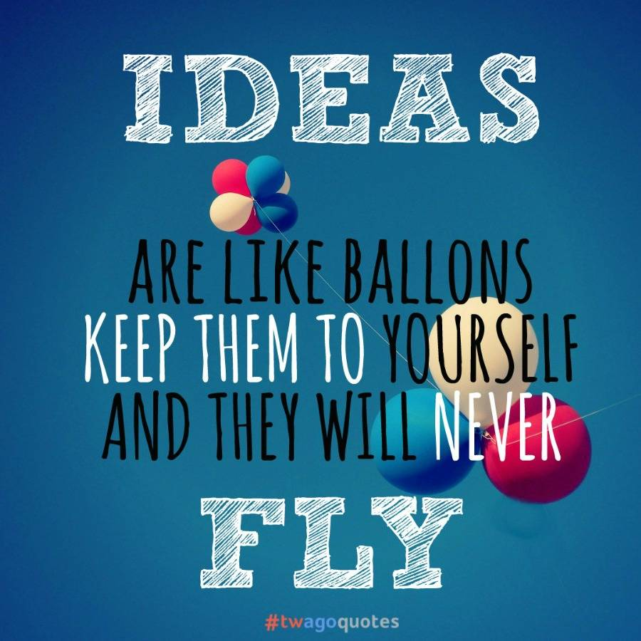 twagoquotes: Ideas Are Like Balloons