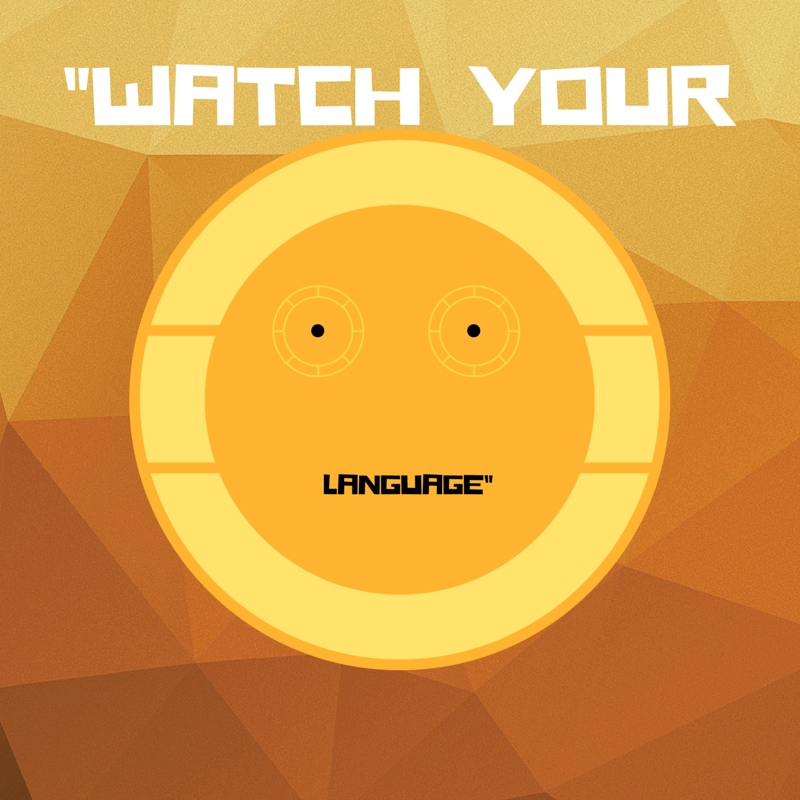 """""""You watch your language!"""" – C3PO"""