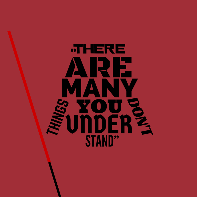 """There are many things you don't understand"" – Darth Vader"