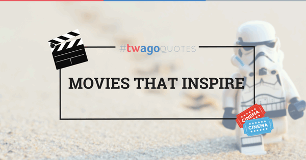 #twagoquotes Movies that Inspire