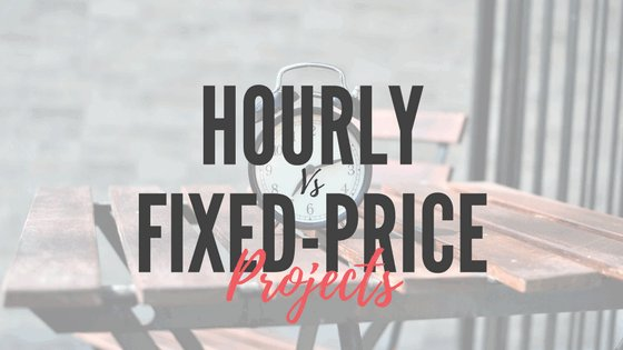 Hourly Projects vs. Fixed-Price Projects