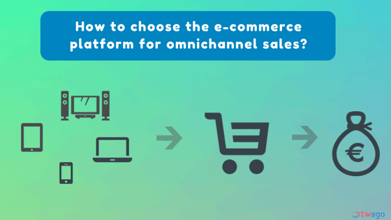 How to choose the e-commerce platform for omnichannel sales